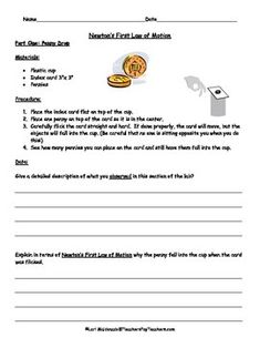 In Part One (Penny Drop), students will explain in terms of Newton's First Law of Motion why a penny falls into a cup when a card is flicked.  In Part Two (Marble Roll), students will explain in terms of Newton's First Law of Motion why it is hard to get a marble rolling, and get it to stop rolling, using only air and a straw.