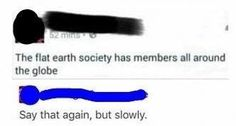Flat Earthers coming in strong with facts: