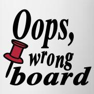"Oops, ""Pinned wrong board"" Cup"