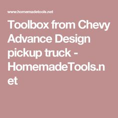 Toolbox from Chevy Advance Design pickup truck - HomemadeTools.net