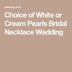Choice of White or Cream Pearls Bridal Necklace Wedding