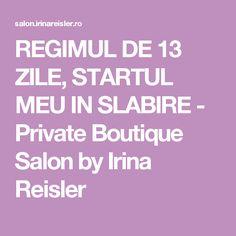 REGIMUL DE 13 ZILE, STARTUL MEU IN SLABIRE - Private Boutique Salon by Irina Reisler