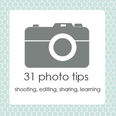 31 tips for improving your photography, buying gear, learning more and sharing the results. by makingvalerie