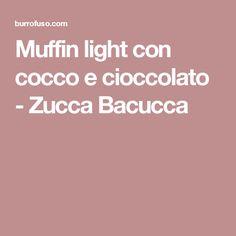 Muffin light con cocco e cioccolato - Zucca Bacucca Muffin, Muffins, Cupcakes