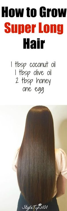 How to Grow Super Long Hair You'll Need: 1 tbsp coconut oil 1 tbsp olive oil 2 tbsp honey one egg Directions: In a medium bowl, combine all ingredients, making sure to beat the egg well before. Apply entire mixture to hair, starting from roots to ends. Massage mask into hair gently in slow circular motions. This will get the blood flowing and encourage faster hair growth. Leave mask on for as long as you like, but the longer the better! Leave the mask on for at least 30 minutes. We left ou