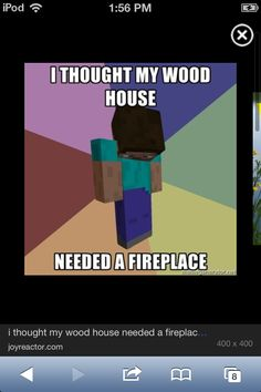 Haha lol to bad for u everybody knows not to make a fireplace in a wooden house Minecraft Quotes, Minecraft Funny, How To Play Minecraft, Best Games, Fun Games, Fun Activities, Funny Images, Funny Pictures, Minecraft Creations
