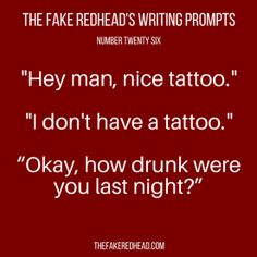 """""""I didn't get drunk...*sees tattoo of green fire slowly growing on back of hand* I have to go."""""""