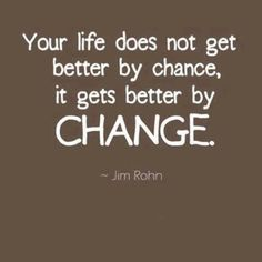 Be proactive in changing your life for the better! :)