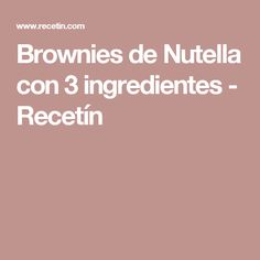 Brownies de Nutella con 3 ingredientes - Recetín