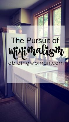 The Pursuit of Minimalism - abidingwoman.com