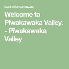 Welcome to Piwakawaka Valley. - Pīwakawaka Valley