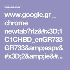 www.google.gr _ chrome newtab?rlz=1C1CHBD_enGR733GR733&espv=2&ie=UTF-8