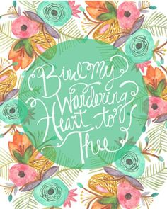 Bind my Wandering Heart to Thee » By Emily Pullen