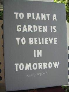 """To plant a garden is to believe in tomorrow."" - Quote by Audrey Hepburn"