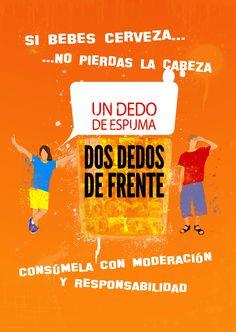 Si bebes cerveza......no pierdas la cabeza.   Un dedo de espuma, dos dedos de frente.
