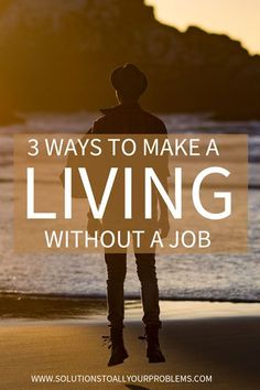 Sick of your job and tired of following the traditional career paths? Here are some alternatives - how to make a living without a job.