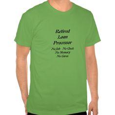 Retired Loan Processor Tee T Shirt, Hoodie Sweatshirt