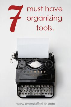 Want to get organized? Here are seven tools that everyone needs for organization. #overstuffedlife