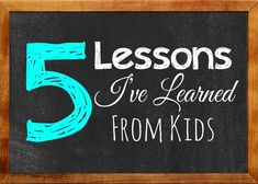 5 Lessons I've Learned From Kids