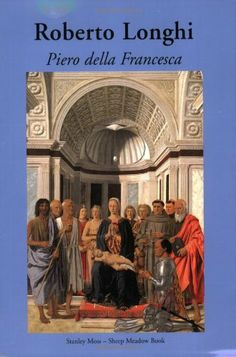 Piero della Francesca by Roberto Longhi. $21.86. Publisher: Sheep Meadow (January 31, 2009). Publication: January 31, 2009. Author: Roberto Longhi. This book is a new English version of the third edition (1963) of Longhi's seminal work on the Renaissance painter Piero della Francesca, with an introduction by Metropolitan Museum of Art curator Keith Christiansen.                                                         Show more                               Show less. Save 27%!