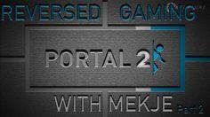'REVERSED' GAMING WITH MEKJE [PORTAL 2] PART 2