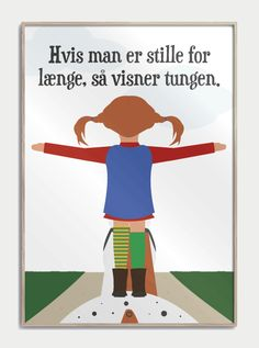 Pippi Langstrømpe med citatet: Hvis man er stille for længe så visner tungen. Words Quotes, Wise Words, Me Quotes, Qoutes, Motivational Quotes, Sayings, Kids Prints, Great Words, Funny Signs