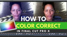 Final Cut Pro X TUTORIALS: HOW TO Color Correct BEAUTY & MAKEUP YOUTUBE VIDEOS