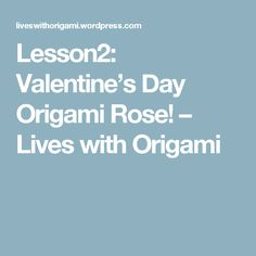 Lesson2: Valentine's Day Origami Rose! – Lives with Origami