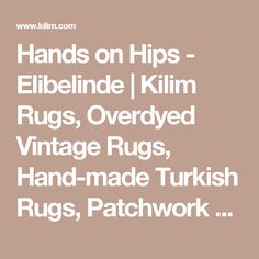 Hands on Hips - Elibelinde | Kilim Rugs, Overdyed Vintage Rugs, Hand-made Turkish Rugs, Patchwork Carpets by Kilim.com