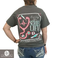 Southern Couture Preppy Living The Scrub Life Nurse T-Shirt Available in sizes- S,M,L,XL,2X,3X