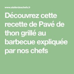 Découvrez cette recette de Pavé de thon grillé au barbecue expliquée par nos chefs Weber Barbecue, Danette, Veggie Recipes, Chefs, Math Equations, Munster, Foie Gras, Moment, Risotto