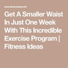 Get A Smaller Waist In Just One Week With This Incredible Exercise Program | Fitness Ideas