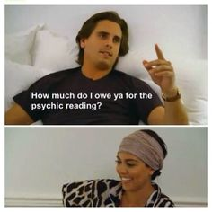 Lord Disick...his one liners are epic