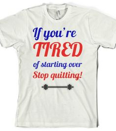 Stop quitting!!!! Keep at it  Check out my new design on @Skreened Tees
