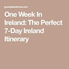 One Week In Ireland: The Perfect 7-Day Ireland Itinerary