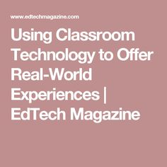 Pillar 1: Technology is a catalyst for connecting students to the real world. Article summary: Using classroom technology to offer real-world experiences can help students become accustomed to post-education experiences thus, granting them a smoother transition into adulthood.