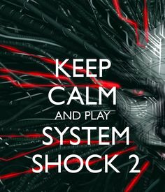 KEEP CALM AND PLAY   SYSTEM   SHOCK 2