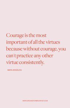 Courage, dear heart Maya Angelou 〰️ www.dreamsforbreakfast.com