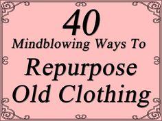 40 Mindblowing Ways To Repurpose Old Clothing http://www.trendsandideas.com/40-mindblowing-ways-to-repurpose-old-clothing/