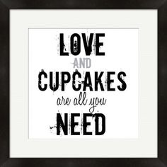 Some days this kind of feels totally true (oh and coffee). :: Love & Cupcakes Framed Print