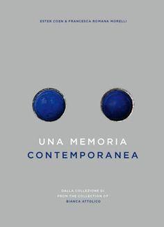 Ester Coen & Francesca Romana Morelli - Una memoria contemporanea. Dalla collezione di Bianca Attolico