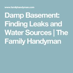 Damp Basement: Finding Leaks and Water Sources | The Family Handyman