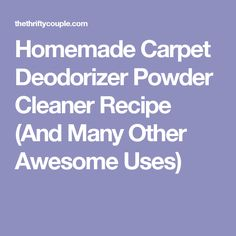 Homemade Carpet Deodorizer Powder Cleaner Recipe (And Many Other Awesome Uses)