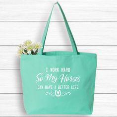 I Work Hard So My Horses Can Have a Better Life Tote Bag