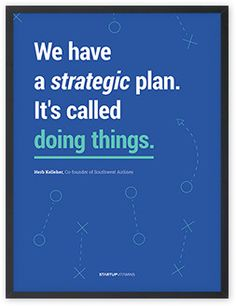 We have a strategic plan. It's called doing things. #quotes