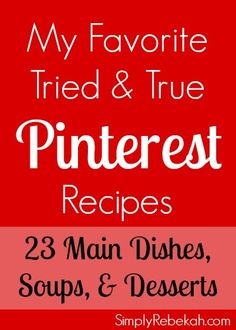 23 Tried and True Pinterest Recipes - Im offering my tips and opinions on my favorite Pinterest discovered recipes. Dont be scared to try these! They are worth it!