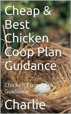 Cheap & Best Chicken Coop Plan Guidance: Chicken Coop Plan Guidance by Charlie, http://www.amazon.com/dp/B00JVJ0VYQ/ref=cm_sw_r_pi_dp_spMxtb0GQ1GA4