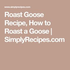 Roast Goose Recipe, How to Roast a Goose | SimplyRecipes.com
