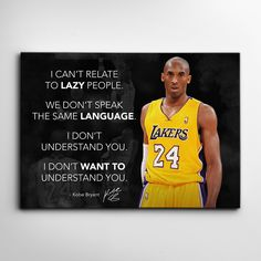 I CAN'T RELATE TO LAZY PEOPLE - KOBE BRYANT - 24 x 18 / Gallery 1.5