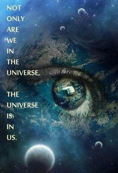 . . . or, not only are we part of the cosmos, but the cosmos is part of us.